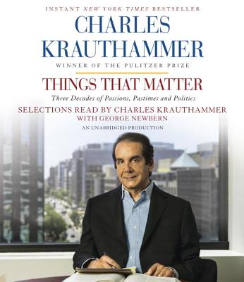 [CD] Things That Matter By Krauthammer, Charles/ Krauthammer, Charles (NRT)/ Newbern, George (NRT)