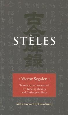 Steles By Segalen, Victor/ Billings, Timothy (EDT)/ Bush, Christopher (EDT)/ Saussy, Haun (FRW)