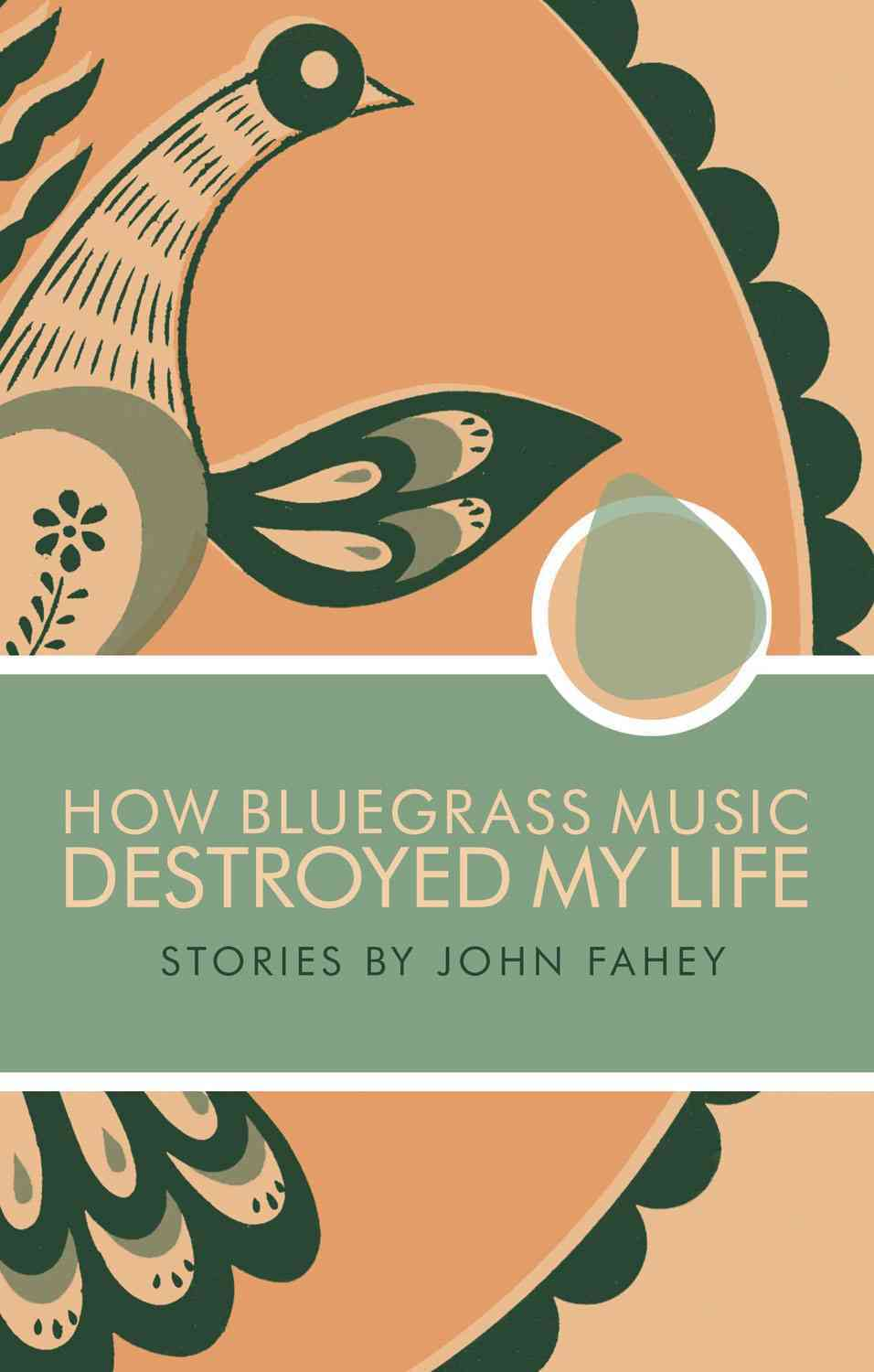How Bluegrass Music Destroyed My Life By Fahey, John